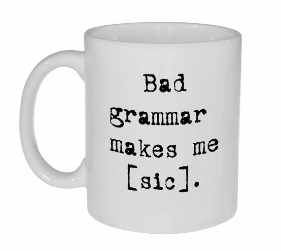 Bad Grammar Funny Coffee or Tea Mug - Bad Grammar makes me [sic]