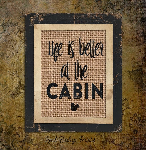 Burlap Print | Cabin | Life is Better at the Cabin | #0101
