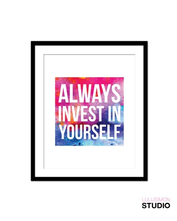 Always Invest In Yourself Inspirational Print By