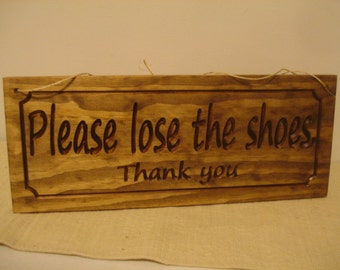 wooden Sign  Carved Personalized how you like No Shoes Please lose the shoes No Trespassing No swimming No Turnaround No Pets Custom Signs
