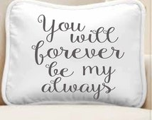 You will FOREVER be my ALWAYS- Sign **STENCIL**- 10 sizes available- Create your own Romantic Signs and pillows with our Stencil!