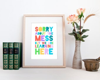 Classroom decor INSTANT DOWNLOAD, sorry about the mess but we are learning here quote print, classroom poster, teacher appreciation gift