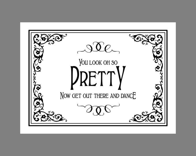 You Look OH SO Pretty-Now Get Out There and Dance- PRINTABLE Wedding sign  - Traditional Black Tie design - Black White Wedding