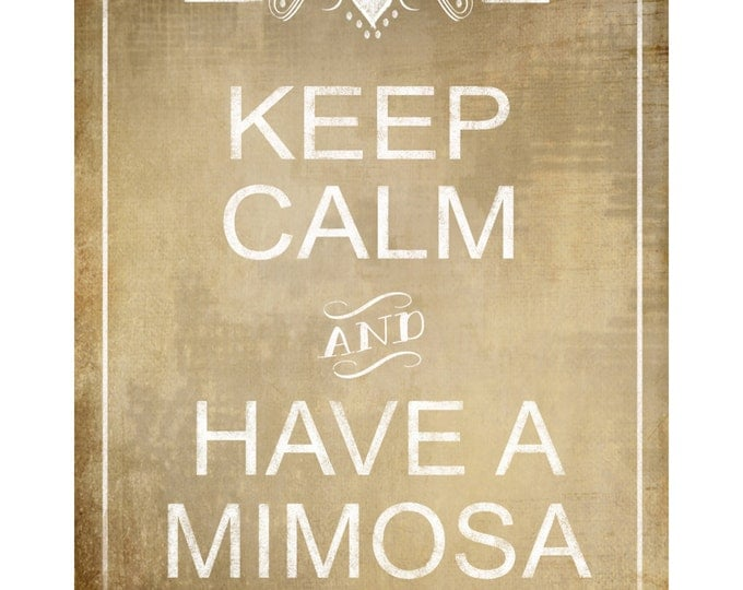 Keep Calm and Have a Mimosa Wedding or Party Sign - Vintage Style Rustic Heart Collection - Special Event Signage