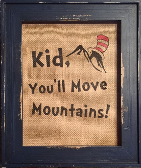 Dr Seuss Kid You Ll Move Mountains: Kid You'll Move Mountains Dr Seuss Burlap Print By MilsoMade