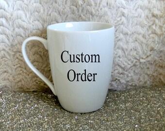 Custom Mug Order | Coffee Mug | Personalized Gift |