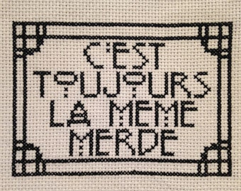 "PATTERN- French ""Always The Same Sh*t"" 8X 10 Cross Stitch"