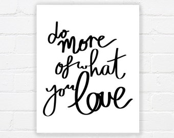 Printable motivational quote - do more of what you love - inspirational quote printable art - printable typography art - DIGITAL DOWNLOAD