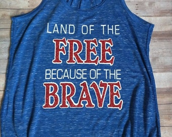 PATRIOTIC Land of the FREE Because of the BRAVE Racerback Tank Top - Perfect for July 4th