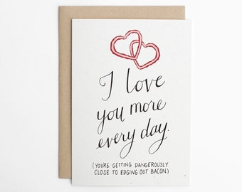 Valentine's Day Card - I Love You More Every Day - Funny Valentine - Bacon Card - Valentine Card for Him, Valentine Card for Her/C-213