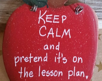 Keep Calm and Pretend it's on the Lesson Plan. Inspirational Teacher Apple Sign