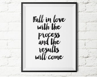 "Minimalist Poster ""Fall In Love With The Process And The Results Will Come"" Printable Quote Wall Art Inspirational Quote"