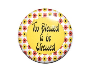 Christian Button: Too Blessed to Be Stressed Religious Pin2 1/4 inch pin-back button.