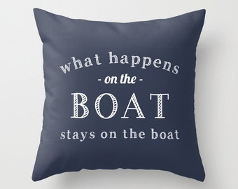 Nautical Pillow Cover, What Happens On The Boat Stays on the boat pillow, navy pillow, quote pillow, blue pillow, hostess gift pillow