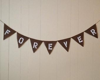 Forever Banner,Burlap Banner,Burlap Bunting,Wedding Banner, Home Decor,Rustic Decor,Burlap Garland,Photo Prop