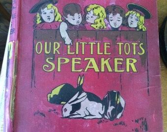 Our Little Tots Speaker by Annie Pavey copyright 1899 Short Recitations  for Children