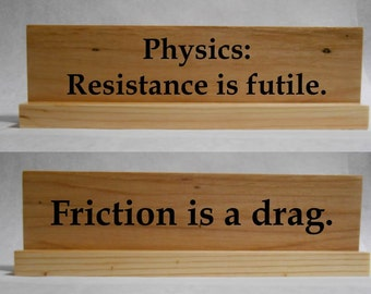 """Wood Office/Cubicle Desk Nameplate Sign - 10"""" - Physics - Resistance is Futile - Friction is a Drag - Hickory/Pine"""