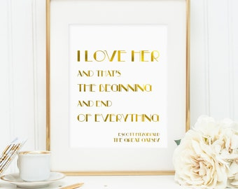 Great Gatsby quotes, I love her and that's the beginning and end of everything Printable, F. Scott Fitzgerald, faux gold foil, digital JPG