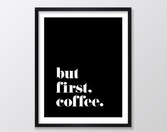 But First Coffee Printable Art, Black, Art Print, Inspirational & Motivational Typography Print, Instant Download, Wall Art Quote