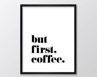 But First Coffee Printable Art, Inspirational & Motivational Typography Print, Instant Download, Wall Art Quote, Black and White