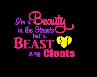 I'm a Beauty in the Streets but a Beast in my Cleats Softball Shirt