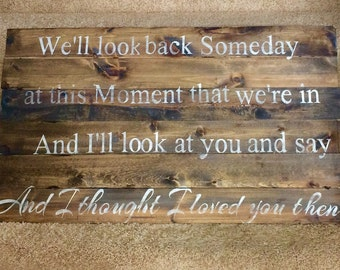 And i thought i loved you then wooden sign