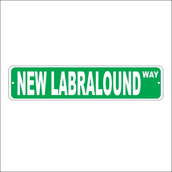 Custom NEW LABRALOUND Street Sign Pre Drilled Holes