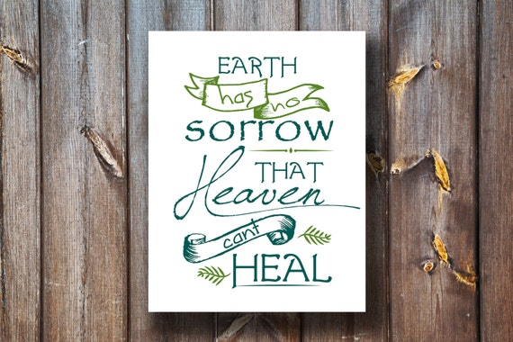 Earth Has No Sorrow That Heaven Can't Heal - Instant Download - Printable - Typography