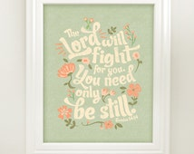 Exodus 14:14 Bible Verse Floral Typography Printable The Lord will fight for you You need only be still Print 8 x 10 OR 11 x 14