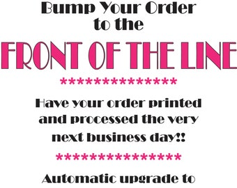 UPGRADE***** Bump your order to the front of the line!