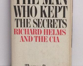 The Man Who Kept The Secrets, Richard Helms & the CIA by Thomas Powers 1979
