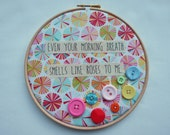 Funny, Whimsical Embroidery Hoop Art - Even Your Morning Breath Smells Like Roses to Me. Circus inspired, colourful buttons. Wedding gift!