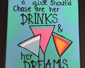 "Quote Canvas: ""The only thing a girl should chase are her drinks and her dreams"""