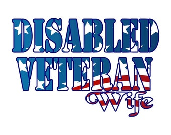 Disabled Veteran/ Can Say Wife or Mom or Dad or Girlfriend