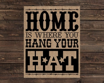 Burlap Print Western Rustic Country Sign - Home is Where You Hang Your Hat (#1561B)