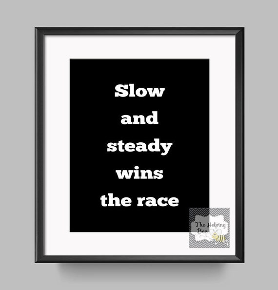 essay on proverb - slow and steady wins the race The famous story of a race between a rabbit and a tortoise ends with a moral: slow and steady wins the race is this moral actually correct.