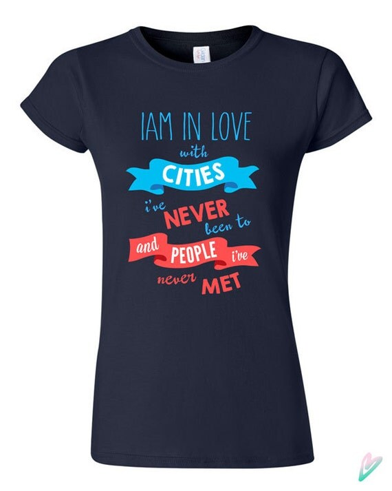 I am in Love Paper Towns Inspired Quote T-shirt Tshirt Tee Shirt Gift John Grehen Book Novel Movie Cities Ive never Been to People Never Met