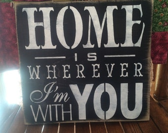 Home is Where Ever I'm With You wooded sign