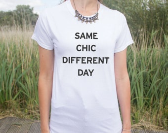 Same Chic Different Day T-shirt Top Fashion Funny Slogan Gift Tumblr