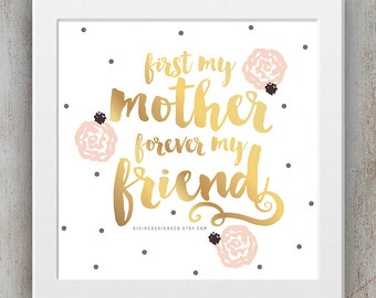First My Mother, Forever My Friend - Mother's Day Printable - Quotes about Moms - INSTANT DOWNLOAD