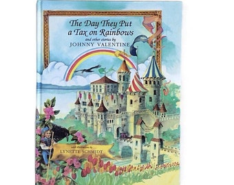 The Day They Put a Tax on Rainbows, FE Collectible by Johnny Valentine, Illustrations by Lynette Schmidt