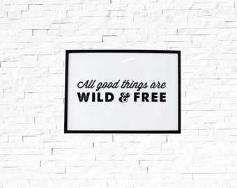 All Good Things Are Wild and Free // Motivational Print, Inspirational Print, Inspirational Quote, Wall Art, Thoreau, Gypsy, Boho, Quote