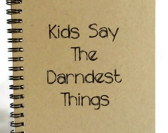 Kids Say the Darndest Things Journal, Notebook
