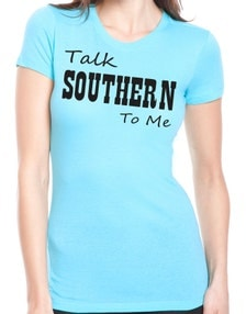 Talk southern to me funny women 39 s shirts country t shirts for Talk texan to me shirt
