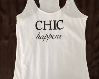 Chic Happens Tank Top // Gift for her / Stylish Tee / Birthday Gift / 6001