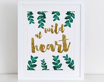 Wild at Heart Gold Printable Art Print, Inspirational Wall Art, Instant Download,  Printable Home Decor, Digital Art Print, Typography Art