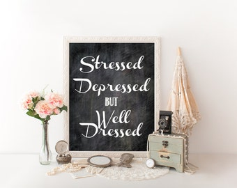 Stressed, Depressed But Well Dressed printable quote poster, chic poster, fashion poster, typography quote, fashion quote, INSTANT DOWNLOAD