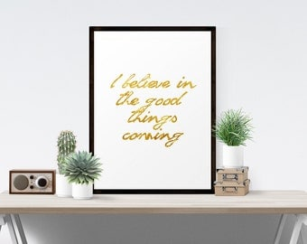 I Believe in the Good Things Coming Modern Minimalist Bohemian Gold Inspirational Quote Fine Art Print