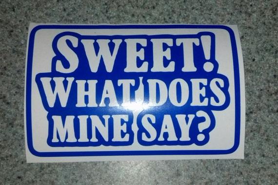Sweet What Does Mine Say Vinyl Sticker By Bladerunner20ten