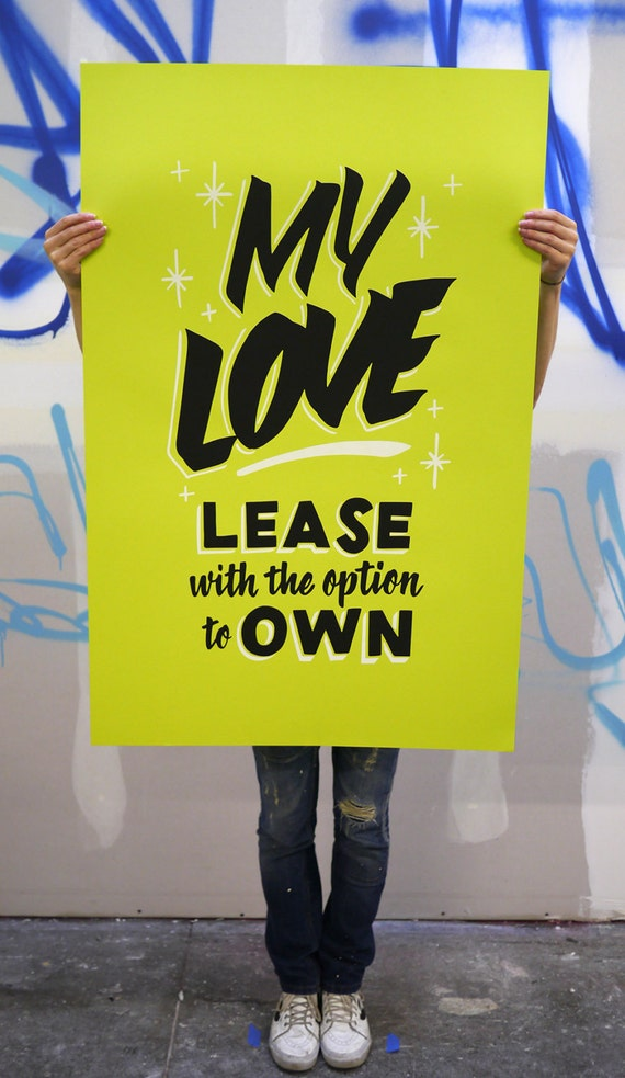 "My Love for Lease 26""x40"" neon green screen printed poster"